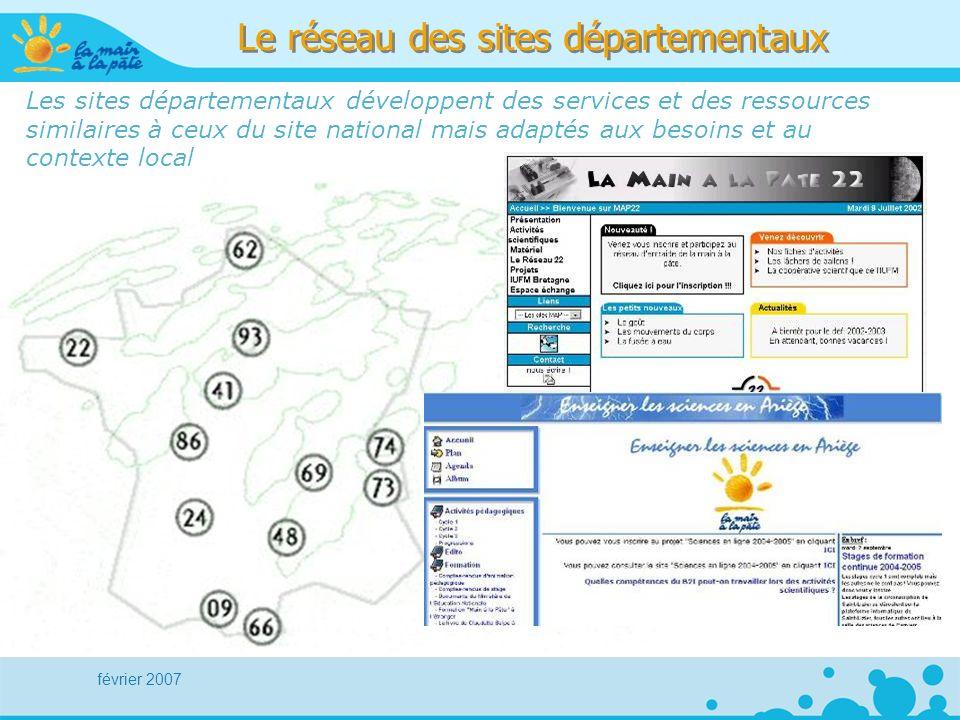 février 2007 Le réseau des sites départementaux Les sites départementaux développent des services et des ressources similaires à ceux du site national mais adaptés aux besoins et au contexte local