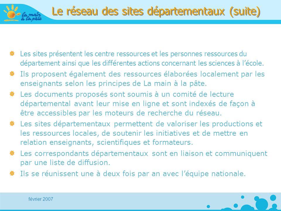 février 2007 Le réseau des sites départementaux (suite) Les sites présentent les centre ressources et les personnes ressources du département ainsi que les différentes actions concernant les sciences à lécole.