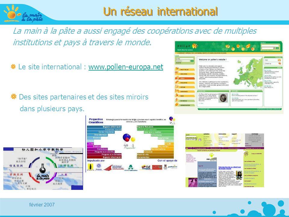 février 2007 Un réseau international La main à la pâte a aussi engagé des coopérations avec de multiples institutions et pays à travers le monde. Le s