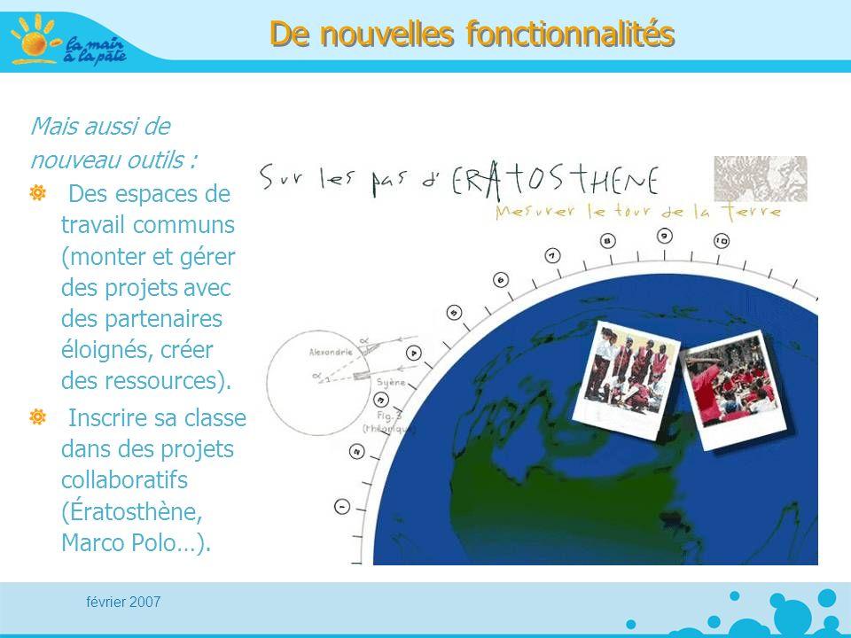 février 2007 De nouvelles fonctionnalités Mais aussi de nouveau outils : Des espaces de travail communs (monter et gérer des projets avec des partenai