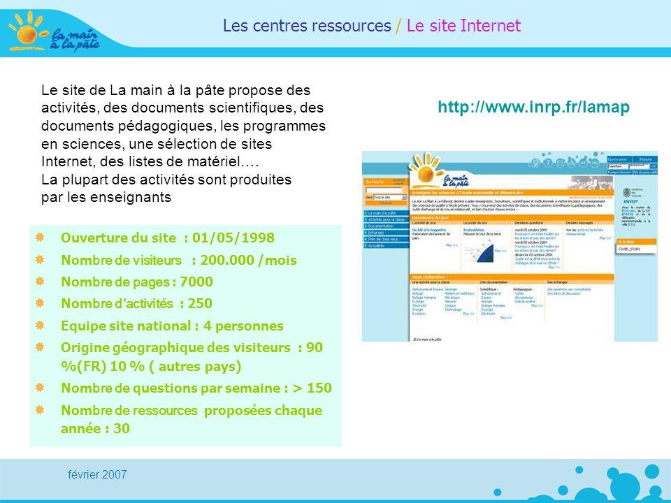 février 2007 Les centres ressources / Le site Internet Ouverture du site : 01/05/1998 Nom bre de visiteurs : 200.000 /mois Nom bre de pages : 7000 Nom