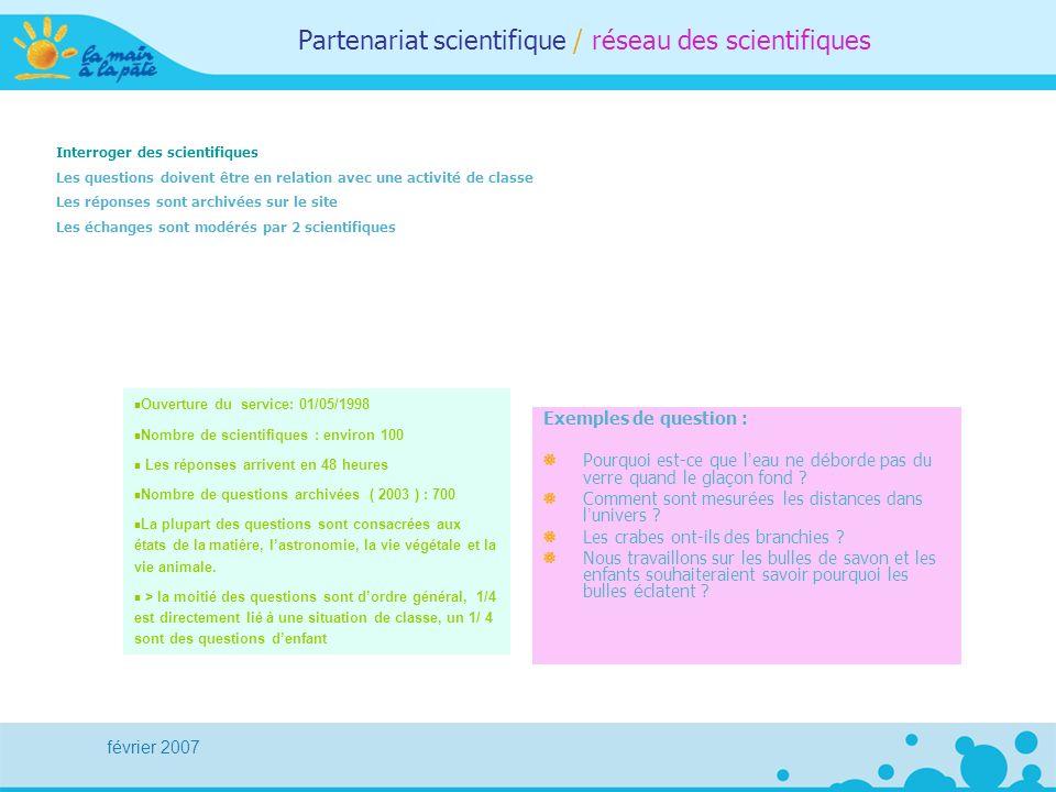 février 2007 Partenariat scientifique / réseau des scientifiques Interroger des scientifiques Les questions doivent être en relation avec une activité