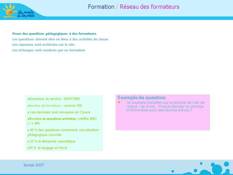 février 2007 Formation / Réseau des formateurs Poser des questions pédagogiques à des formateurs Les questions doivent être en liées à des activités d