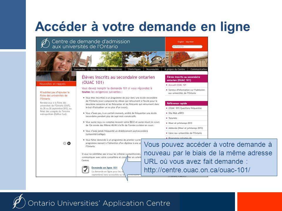Accéder à votre demande en ligne Vous pouvez accéder à votre demande à nouveau par le biais de la même adresse URL où vous avez fait demande : http://centre.ouac.on.ca/ouac-101/