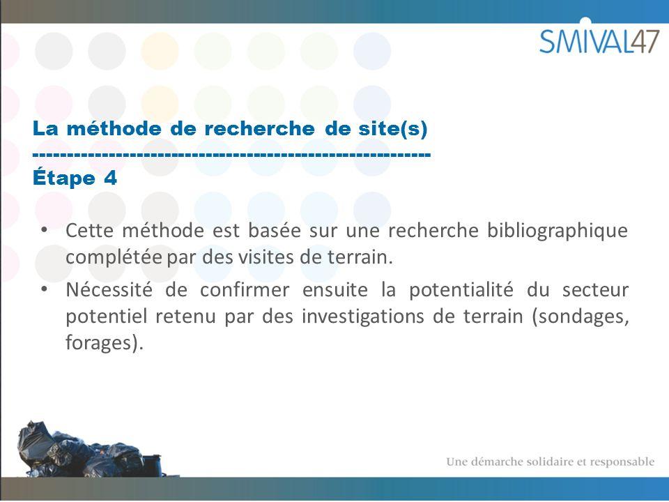 La méthode de recherche de site(s) ---------------------------------------------------------- Étape 4 Cette méthode est basée sur une recherche bibliographique complétée par des visites de terrain.