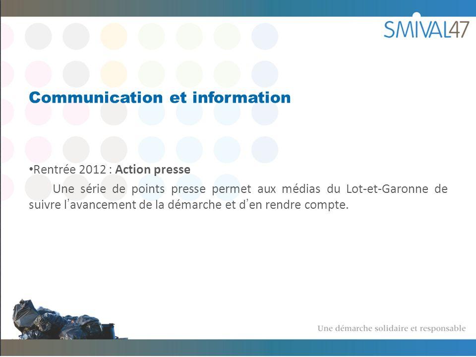 Communication et information Rentrée 2012 : Action presse Une série de points presse permet aux médias du Lot-et-Garonne de suivre lavancement de la démarche et den rendre compte.