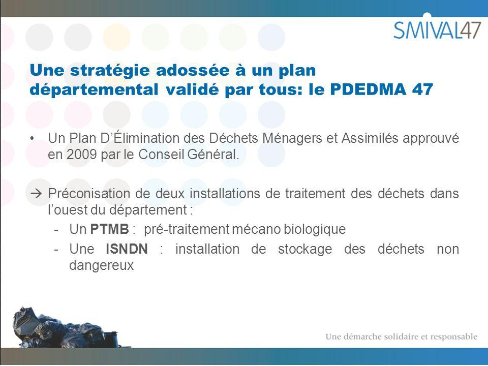 Une stratégie adossée à un plan départemental validé par tous: le PDEDMA 47 Un Plan DÉlimination des Déchets Ménagers et Assimilés approuvé en 2009 par le Conseil Général.