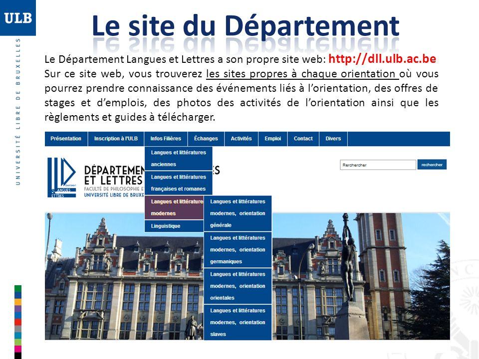 Le Département Langues et Lettres a son propre site web: http://dll.ulb.ac.be Sur ce site web, vous trouverez les sites propres à chaque orientation o