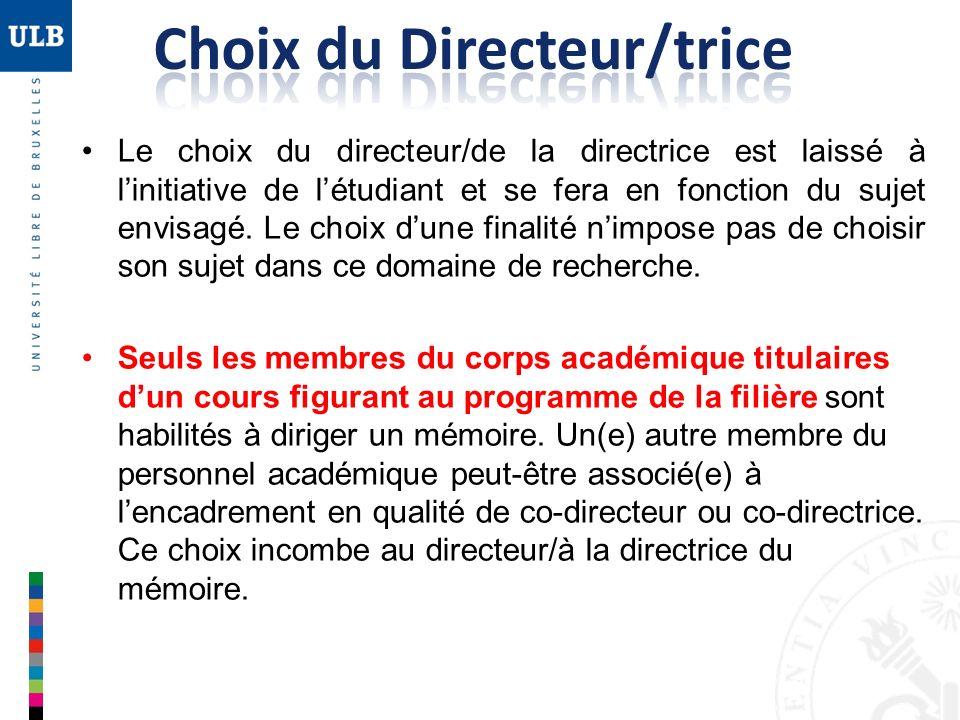 Le choix du directeur/de la directrice est laissé à linitiative de létudiant et se fera en fonction du sujet envisagé. Le choix dune finalité nimpose