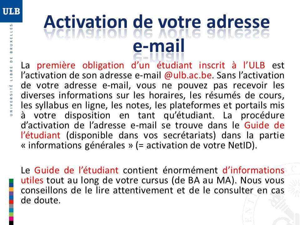 La première obligation dun étudiant inscrit à lULB est lactivation de son adresse e-mail @ulb.ac.be. Sans lactivation de votre adresse e-mail, vous ne