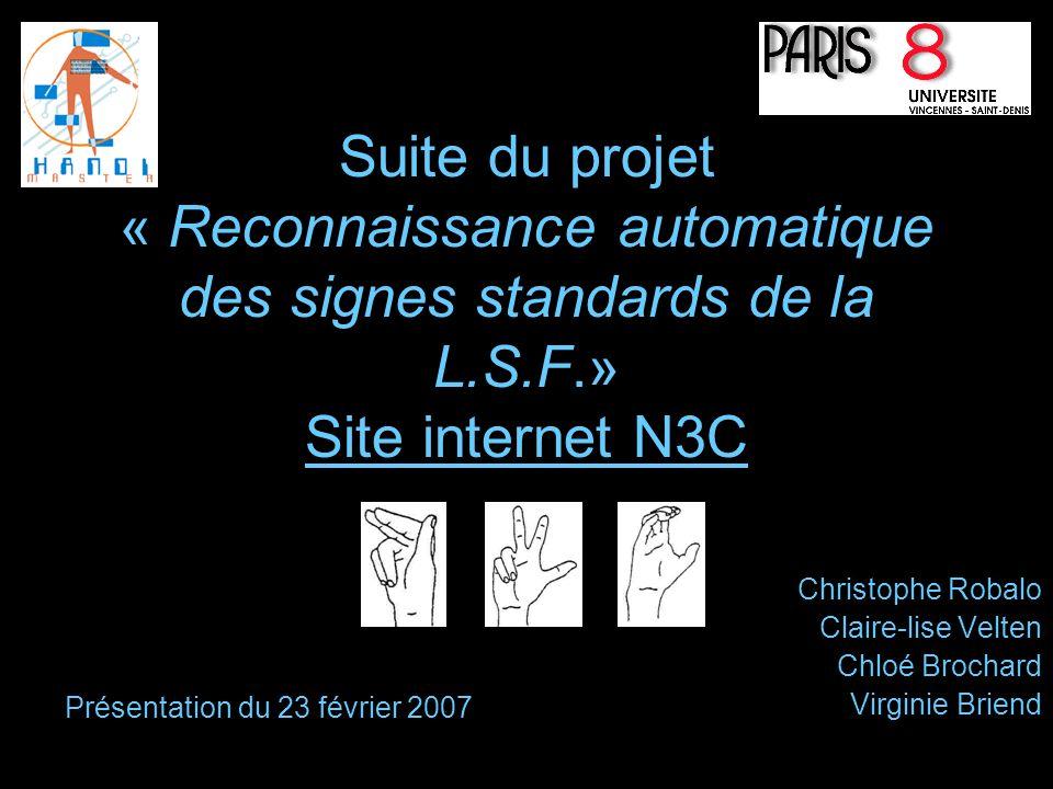Suite du projet « Reconnaissance automatique des signes standards de la L.S.F.» Site internet N3C Christophe Robalo Claire-lise Velten Chloé Brochard