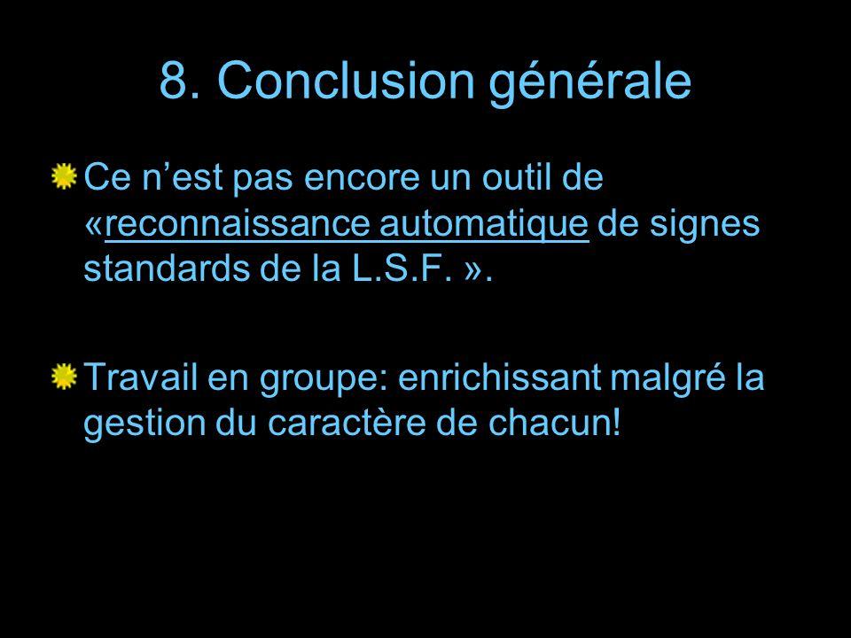 8. Conclusion générale Ce nest pas encore un outil de «reconnaissance automatique de signes standards de la L.S.F. ». Travail en groupe: enrichissant