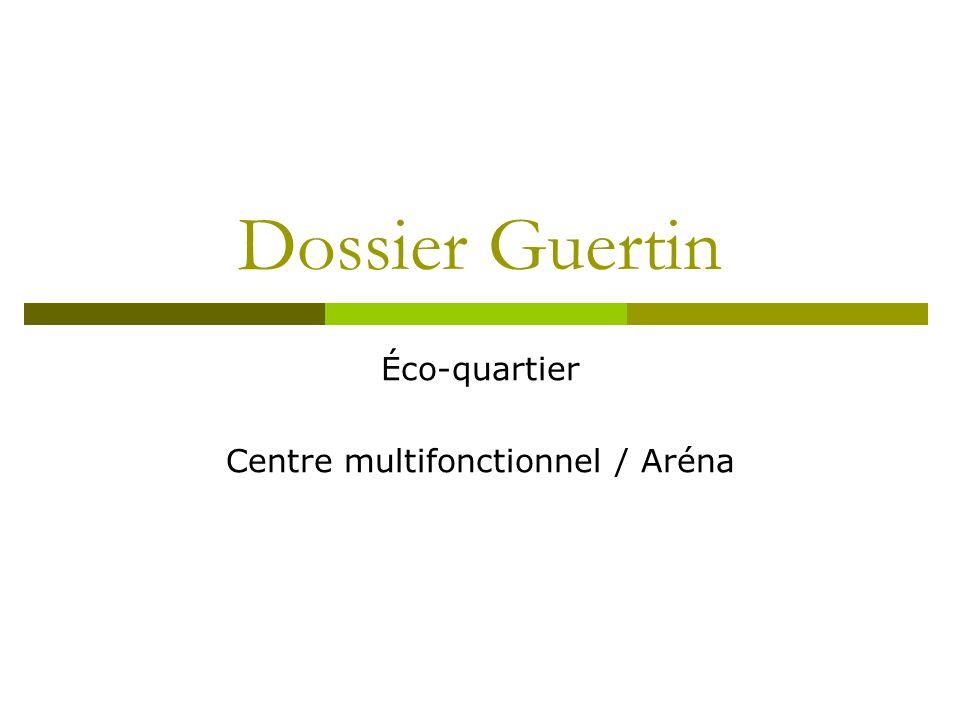 Dossier Guertin Éco-quartier Centre multifonctionnel / Aréna