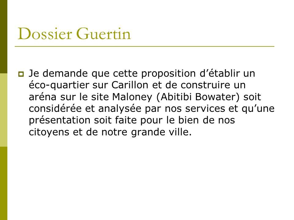 Dossier Guertin Je demande que cette proposition détablir un éco-quartier sur Carillon et de construire un aréna sur le site Maloney (Abitibi Bowater)