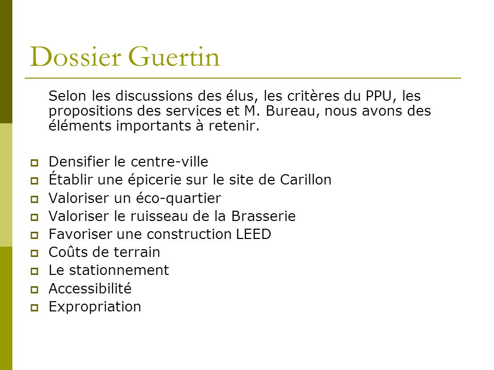 Dossier Guertin Selon les discussions des élus, les critères du PPU, les propositions des services et M. Bureau, nous avons des éléments importants à