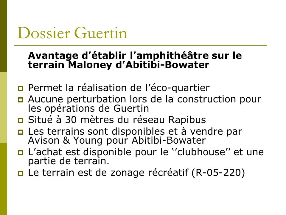 Dossier Guertin Avantage détablir lamphithéâtre sur le terrain Maloney dAbitibi-Bowater Permet la réalisation de léco-quartier Aucune perturbation lor