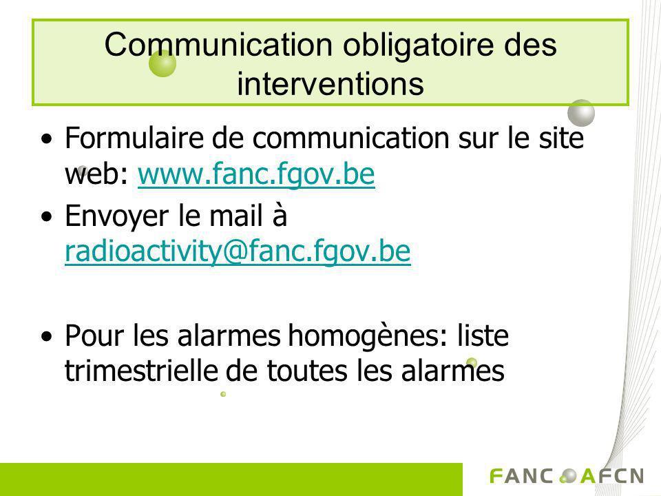 Communication obligatoire des interventions Formulaire de communication sur le site web: www.fanc.fgov.bewww.fanc.fgov.be Envoyer le mail à radioactiv