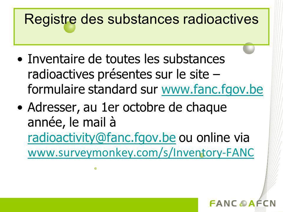 Registre des substances radioactives Inventaire de toutes les substances radioactives présentes sur le site – formulaire standard sur www.fanc.fgov.be