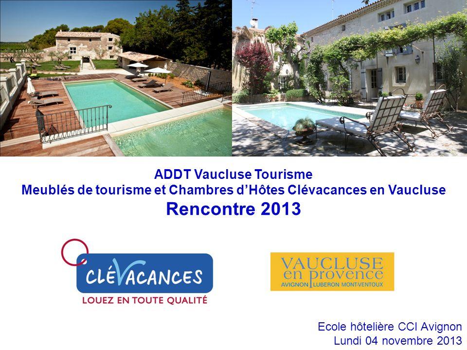 Ecole hôtelière CCI Avignon Lundi 04 novembre 2013 ADDT Vaucluse Tourisme Meublés de tourisme et Chambres dHôtes Clévacances en Vaucluse Rencontre 201
