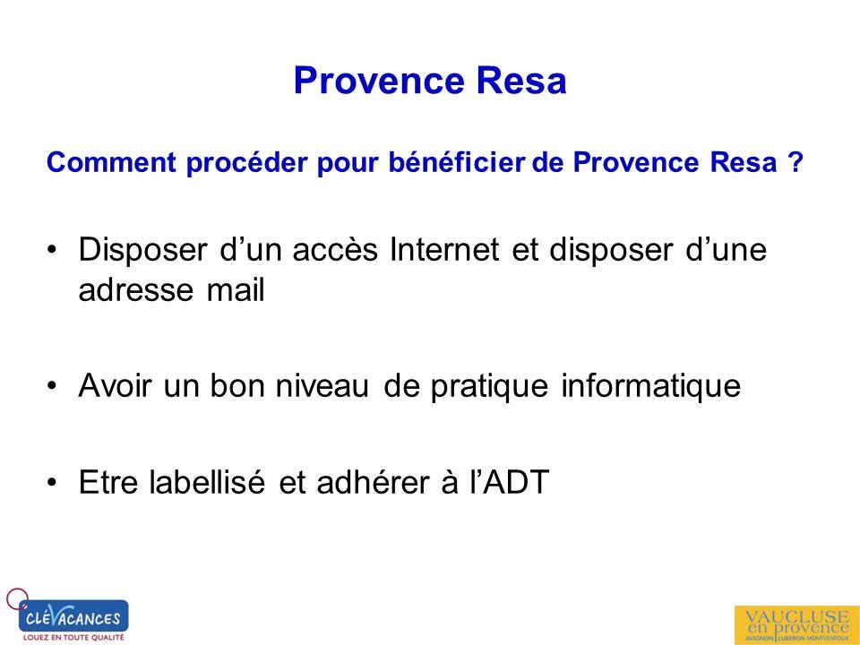 Provence Resa Comment procéder pour bénéficier de Provence Resa ? Disposer dun accès Internet et disposer dune adresse mail Avoir un bon niveau de pra