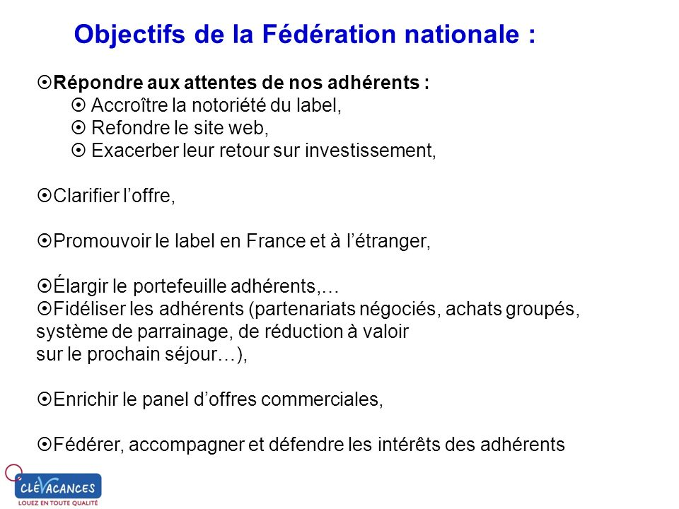 Objectifs de la Fédération nationale : Répondre aux attentes de nos adhérents : Accroître la notoriété du label, Refondre le site web, Exacerber leur