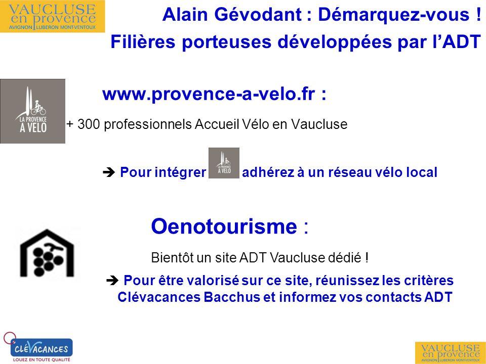 www.provence-a-velo.fr : + 300 professionnels Accueil Vélo en Vaucluse Pour intégrer adhérez à un réseau vélo local Oenotourisme : Bientôt un site ADT