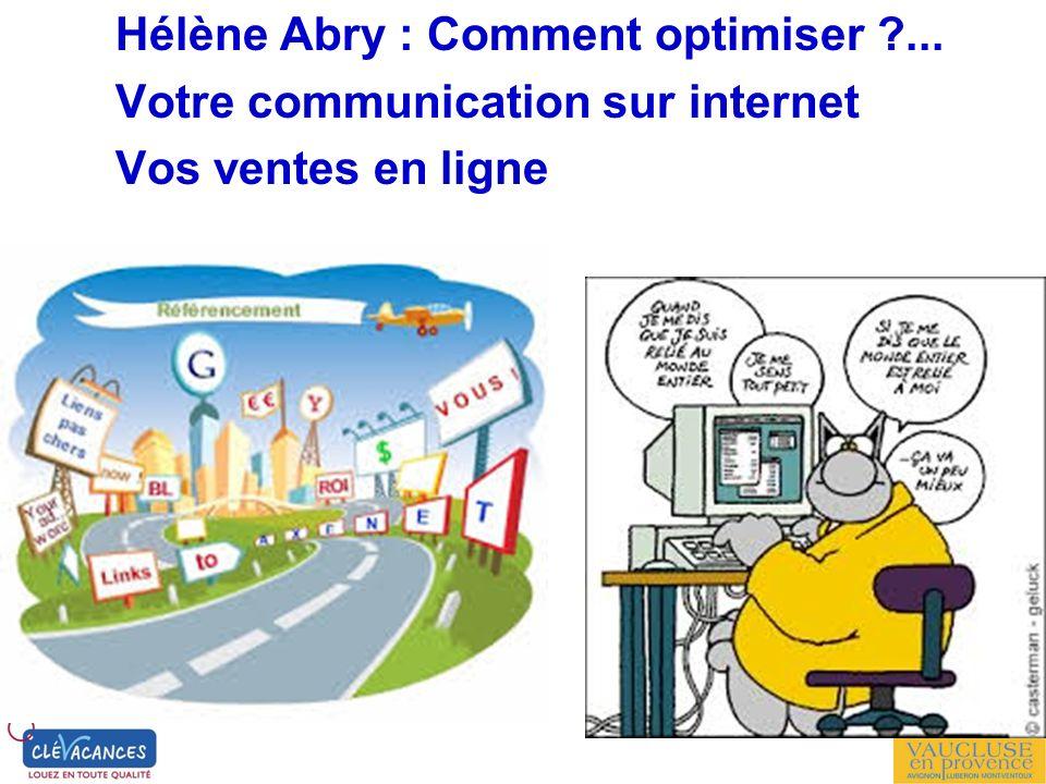 Hélène Abry : Comment optimiser ?... Votre communication sur internet Vos ventes en ligne