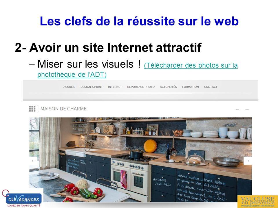 2- Avoir un site Internet attractif –Miser sur les visuels ! (Télécharger des photos sur la photothèque de lADT) (Télécharger des photos sur la photot