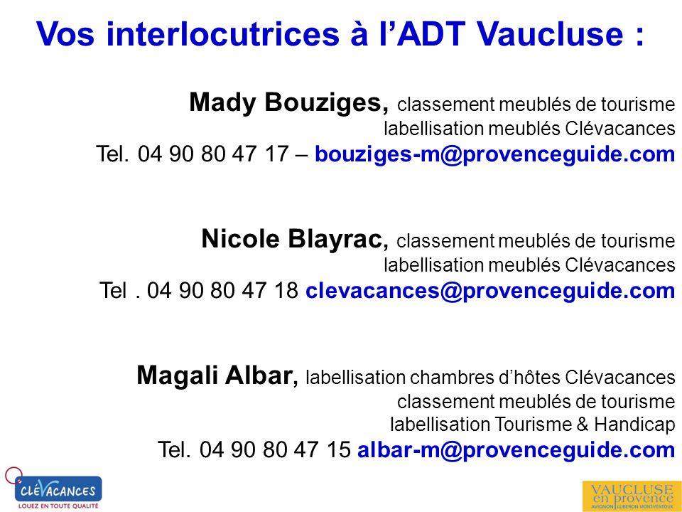 Vos interlocutrices à lADT Vaucluse : Mady Bouziges, classement meublés de tourisme labellisation meublés Clévacances Tel. 04 90 80 47 17 – bouziges-m