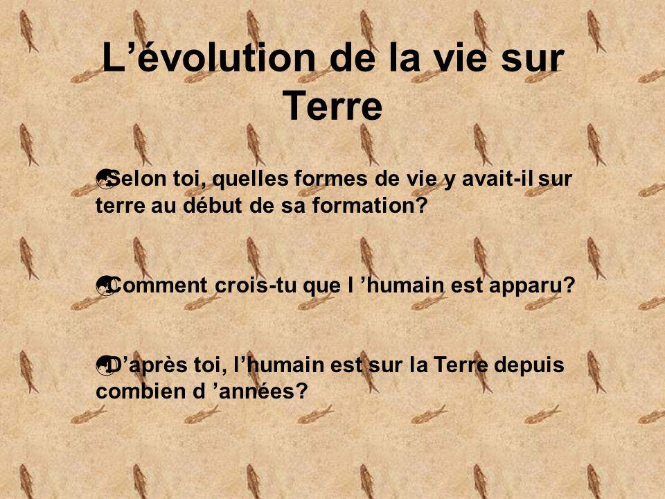 Lévolution de la vie sur Terre Selon toi, quelles formes de vie y avait-il sur terre au début de sa formation.