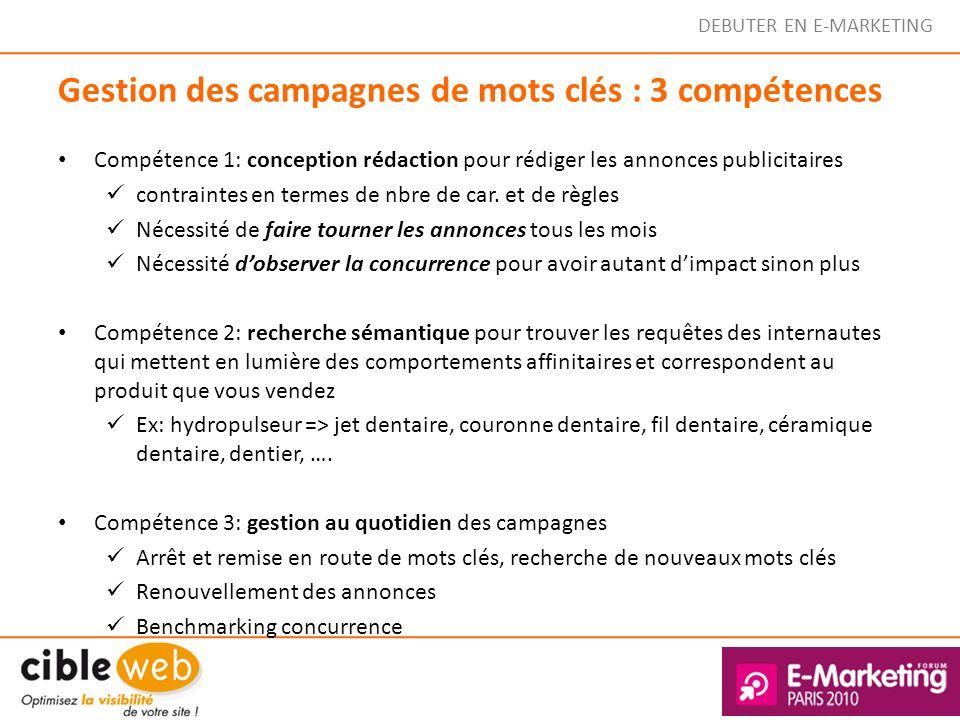 DEBUTER EN E-MARKETING Gestion des campagnes de mots clés : 3 compétences Compétence 1: conception rédaction pour rédiger les annonces publicitaires c