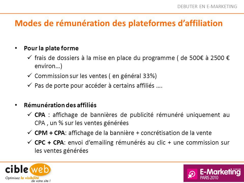 DEBUTER EN E-MARKETING Modes de rémunération des plateformes daffiliation Pour la plate forme frais de dossiers à la mise en place du programme ( de 5