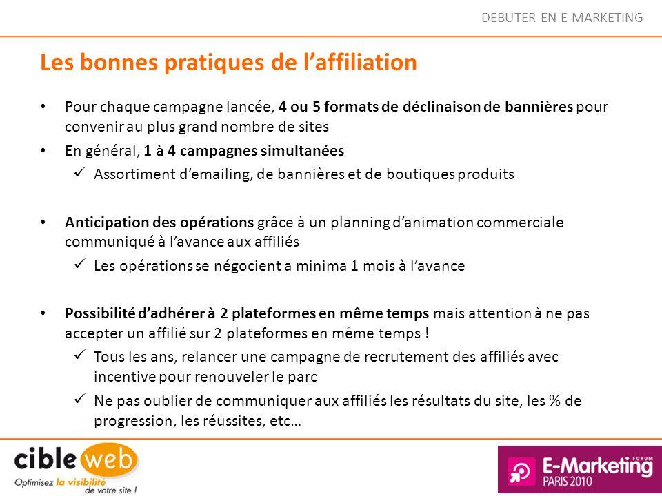 DEBUTER EN E-MARKETING Les bonnes pratiques de laffiliation Pour chaque campagne lancée, 4 ou 5 formats de déclinaison de bannières pour convenir au p