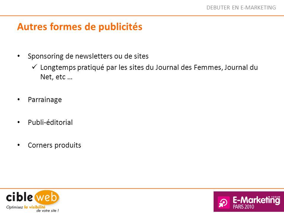 DEBUTER EN E-MARKETING Autres formes de publicités Sponsoring de newsletters ou de sites Longtemps pratiqué par les sites du Journal des Femmes, Journ