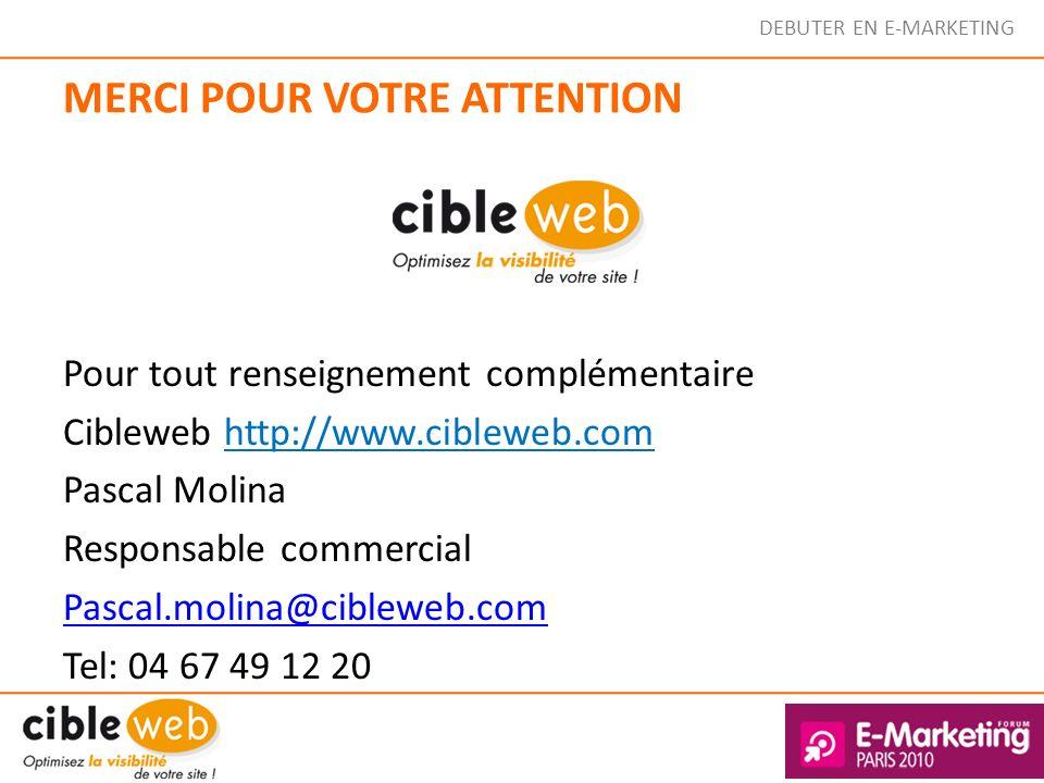 DEBUTER EN E-MARKETING MERCI POUR VOTRE ATTENTION Pour tout renseignement complémentaire Cibleweb http://www.cibleweb.com Pascal Molina Responsable co