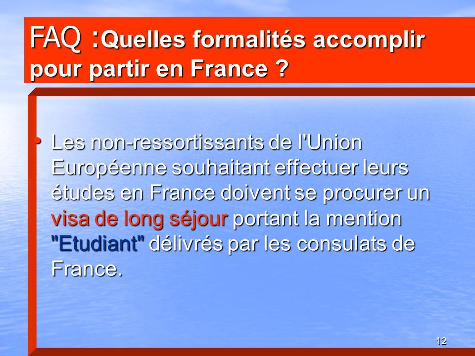 12 Les non-ressortissants de l'Union Européenne souhaitant effectuer leurs études en France doivent se procurer un visa de long séjour portant la ment