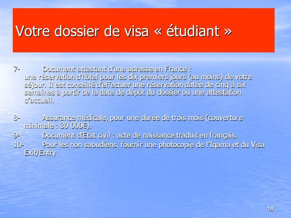 14 Votre dossier de visa « étudiant » 7-Document attestant dune adresse en France : une réservation dhôtel pour les dix premiers jours (au moins) de v