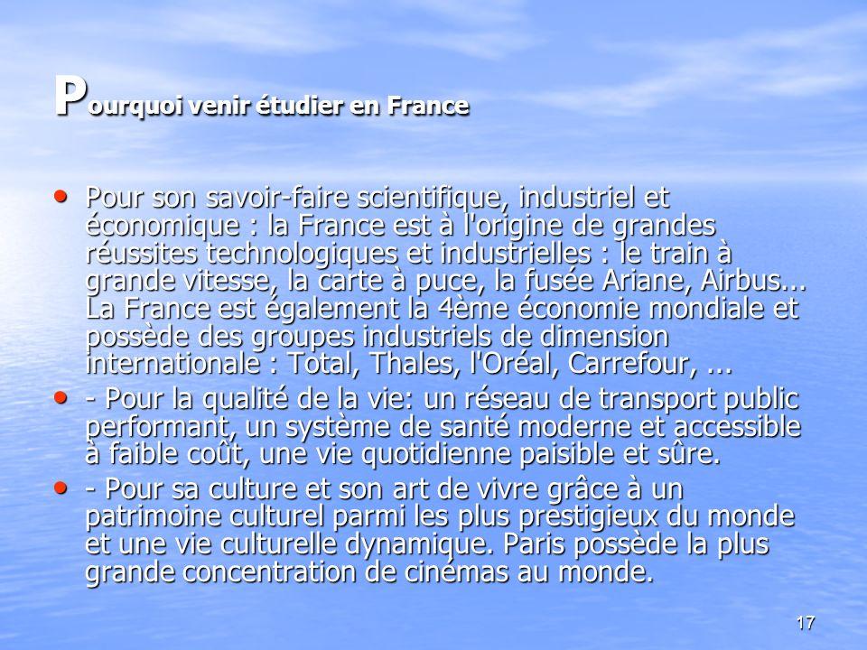17 P ourquoi venir étudier en France Pour son savoir-faire scientifique, industriel et économique : la France est à l'origine de grandes réussites tec