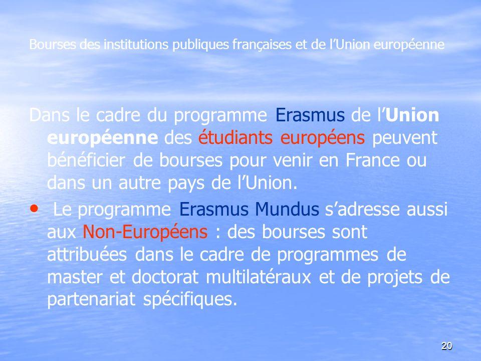20 Bourses des institutions publiques françaises et de lUnion européenne Dans le cadre du programme Erasmus de lUnion européenne des étudiants europée