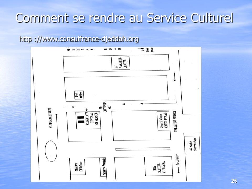 25 Comment se rendre au Service Culturel http ://www.consulfrance-djeddah.org