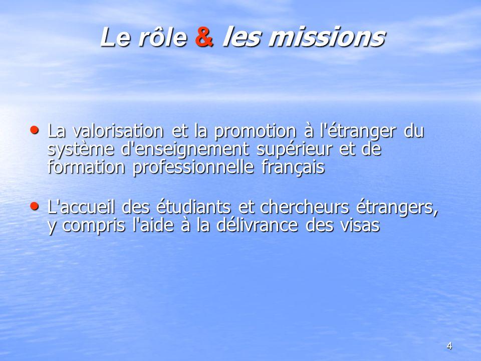 4 Le rôle & les missions La valorisation et la promotion à l'étranger du système d'enseignement supérieur et de formation professionnelle français La