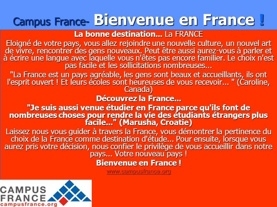 6 Campus France- Bienvenue en France ! La bonne destination... La FRANCE Eloigné de votre pays, vous allez rejoindre une nouvelle culture, un nouvel a