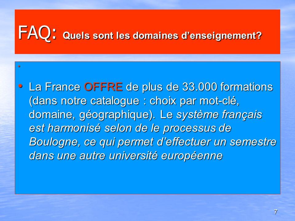 7 FAQ: Quels sont les domaines denseignement? La France OFFRE de plus de 33.000 formations (dans notre catalogue : choix par mot-clé, domaine, géograp