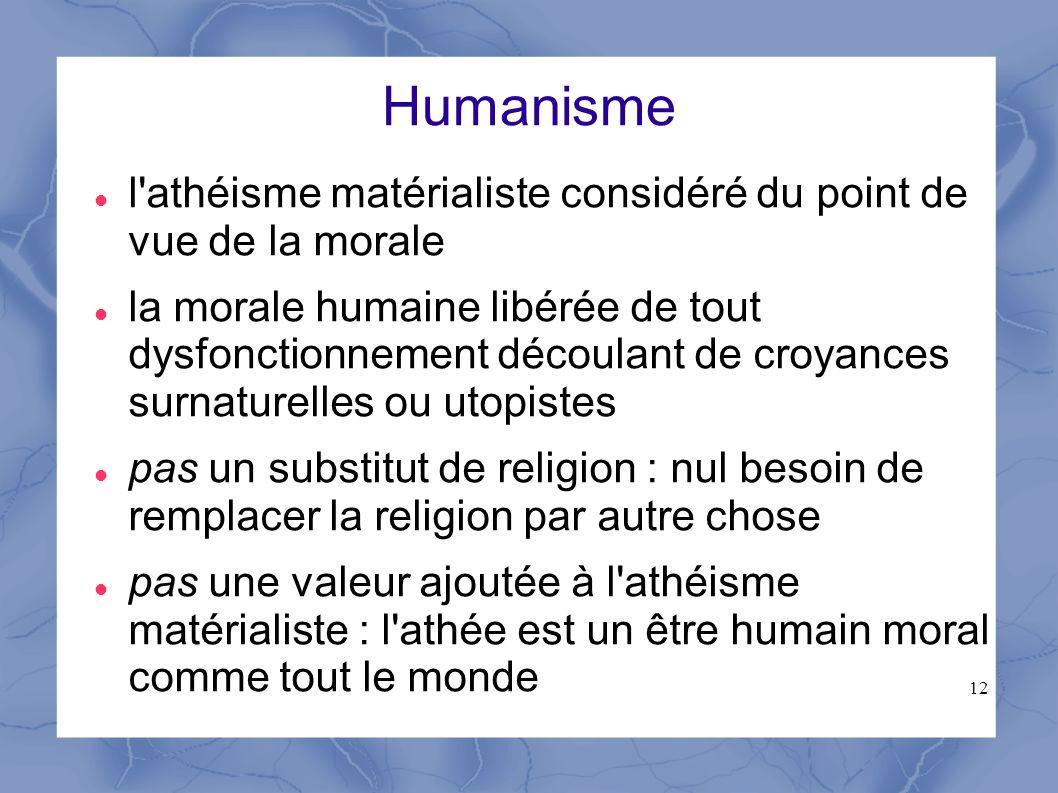 12 Humanisme l'athéisme matérialiste considéré du point de vue de la morale la morale humaine libérée de tout dysfonctionnement découlant de croyances