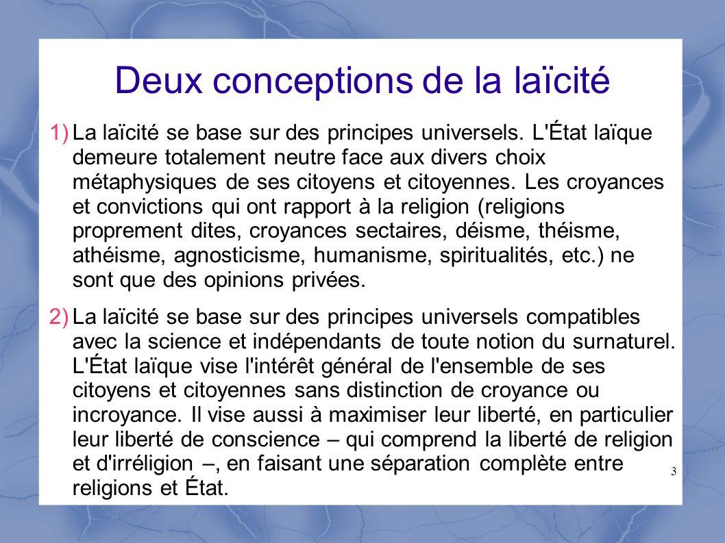 3 Deux conceptions de la laïcité 1)La laïcité se base sur des principes universels. L'État laïque demeure totalement neutre face aux divers choix méta