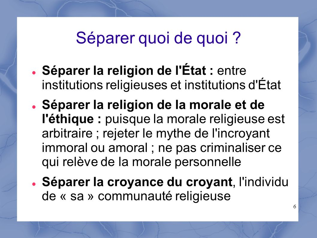 6 Séparer quoi de quoi ? Séparer la religion de l'État : entre institutions religieuses et institutions d'État Séparer la religion de la morale et de