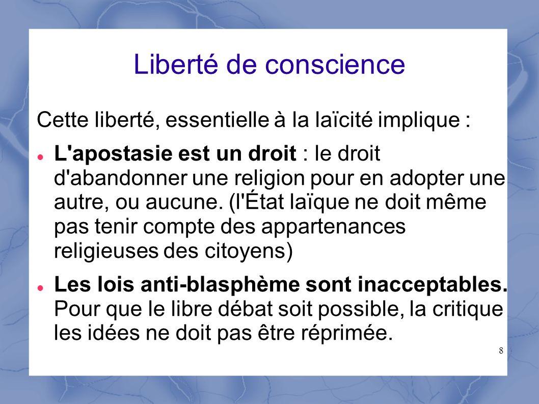 8 Liberté de conscience Cette liberté, essentielle à la laïcité implique : L'apostasie est un droit : le droit d'abandonner une religion pour en adopt