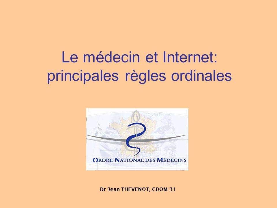 Le médecin et Internet: principales règles ordinales Dr Jean THEVENOT, CDOM 31