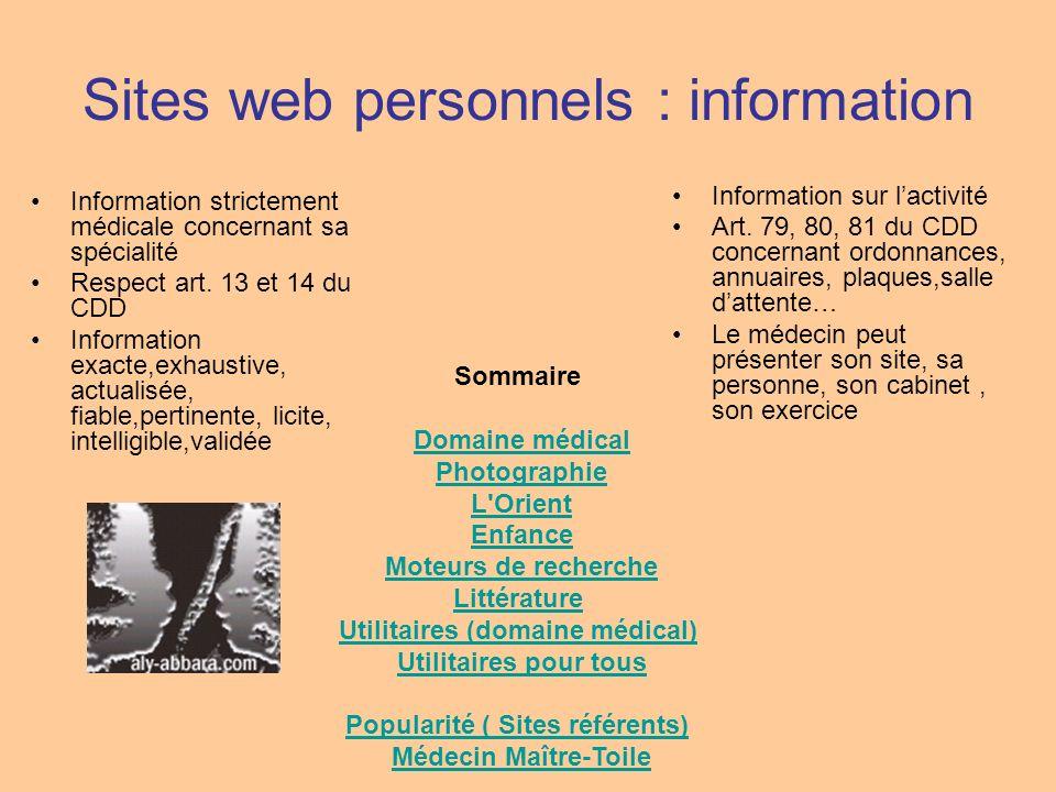 Sites web personnels : information Information strictement médicale concernant sa spécialité Respect art. 13 et 14 du CDD Information exacte,exhaustiv
