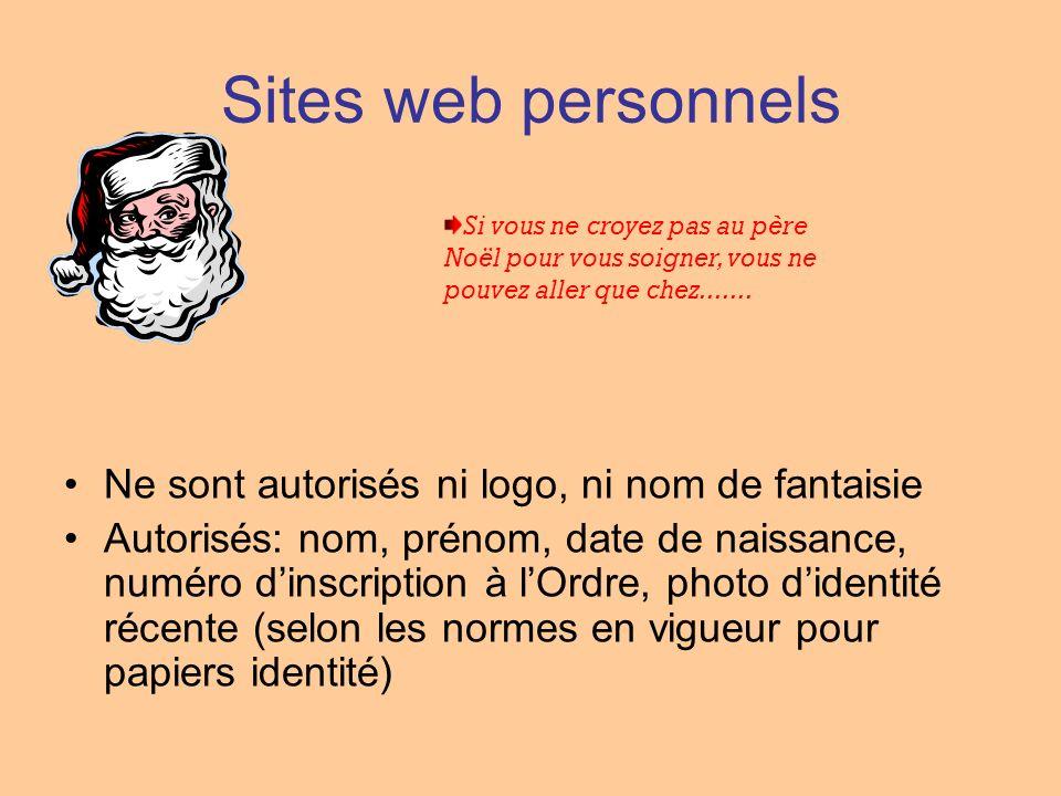 Sites web personnels Ne sont autorisés ni logo, ni nom de fantaisie Autorisés: nom, prénom, date de naissance, numéro dinscription à lOrdre, photo did